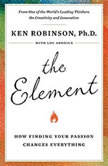 The Element How Finding Your Passion Changes Everything, Lou Aronica