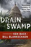 Drain the Swamp How Washington Corruption is Worse than You Think, Congressman Ken Buck