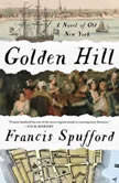 Golden Hill A Novel of Old New York, Francis Spufford
