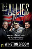 The Allies Churchill, Roosevelt, Stalin, and the Unlikely Alliance That Won World War II, Winston Groom