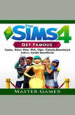 The Sims 4 Get Famous Game, Xbox One, PS4, Tips, Cheats, Download, Jokes, Guide Unofficial, Master Gamer