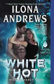 White Hot A Hidden Legacy Novel, Ilona Andrews