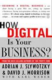 How Digital is Your Business?, Adrian J. Slywotzky