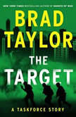 The Target A Taskforce Story, Featuring an Excerpt from Ring of Fire, Brad Taylor
