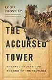 The Accursed Tower The Fall of Acre and the End of the Crusades, Roger Crowley