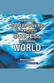 Knowing Your Superpowers Is the Key to Your Success in a Changing World, Marianne Roux