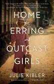 Home for Erring and Outcast Girls A Novel, Julie Kibler