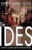 The Ides Caesars Murder and the War for Rome, Stephen DandoCollins