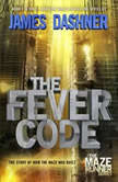The Fever Code (Maze Runner, Book Five; Prequel), James Dashner