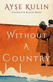 Without a Country, Ayse Kulin