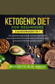 Ketogenic Diet for Beginners: 2 audiobooks in 1 - The Ultimate Guide to Burn Fat and Lose Weight Quickly and Easily on the Ketogenic Diet with Simple and Healthy Recipes and Meal Plans, Meredith Blackmon