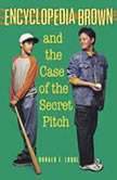 Encyclopedia Brown and the Case of the Secret Pitch, Donald J. Sobol