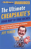 The Ultimate Cheapskate's Roard Map to True Riches A Practical (and Fun) Guide to Enjoying Life More by Spending Less, Jeff Yeager