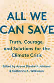 All We Can Save Truth, Courage, and Solutions for the Climate Crisis, Ayana Elizabeth Johnson