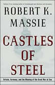 Castles of Steel Britain, Germany, and the Winning of the Great War at Sea, Robert K. Massie