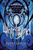 Whirlwind The Dreamhouse Kings Series, Book 5, Robert Liparulo