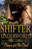 Billionaire Romance: Shifter Underworld Part Three - Climax for The Client (Wolf Shifter, Shapeshifter Romance, Paranormal Romance), Cynthia Mendoza