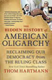 The Hidden History of American Oligarchy Reclaiming Our Democracy from the Ruling Class, Thom Hartmann