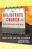 The Deliberate Church, Mark Dever