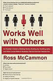 Works Well with Others An Outsiders Guide to Shaking Hands, Shutting Up, Handling Jerks, and Other Crucial Skills in Business that No One Ever Teaches You, Ross McCammon