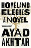 Homeland Elegies A Novel, Ayad Akhtar