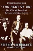 The Rest of Us The Rise of America's Eastern European Jews, Stephen Birmingham