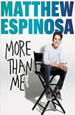 Matthew Espinosa: More Than Me, Matthew Espinosa