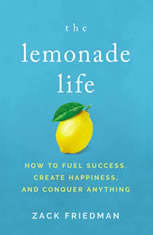 The Lemonade Life How to Fuel Success, Create Happiness, and Conquer Anything, Zack Friedman