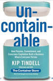 Uncontainable How Passion, Commitment, and Conscious Capitalism Built a Business Where Everyone Thrives, Kip Tindell