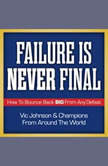 Failure is Never Final How to Bounce Back Big From Any Defeat, Vic Johnson