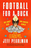 Football for a Buck The Crazy Rise and Crazier Demise of the USFL, Jeff Pearlman