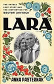 Lara The Untold Love Story and the Inspiration for Doctor Zhivago, Anna Pasternak