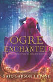 Ogre Enchanted, Gail Carson Levine