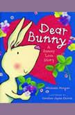 Dear Bunny A Bunny Love Story