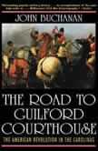 Road to Guilford Courthouse, The The American Revolution in the Carolinas, John Buchanan