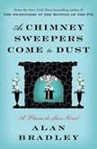 As Chimney Sweepers Come to Dust A Flavia de Luce Novel, Alan Bradley