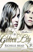 The Golden Lily A Bloodlines Novel, Richelle Mead