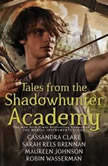 Tales from the Shadowhunter Academy, Cassandra Clare