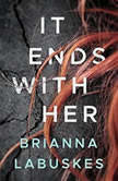 It Ends With Her, Brianna Labuskes