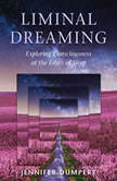 Liminal Dreaming Exploring Consciousness at the Edges of Sleep, Jennifer Dumpert