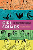 Girl Squads: 20 Female Friendships That Changed History, Sam Maggs