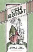 Uncle Elephant, Arnold Lobel