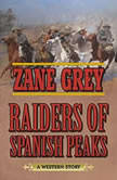 Raiders of Spanish Peaks A Western Story, Zane Grey