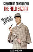 Sherlock Holmes: The Field Bazaar, Sir Arthur Conan Doyle