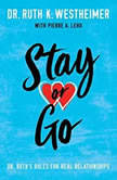 Stay or Go Dr. Ruth's Rules for Real Relationships, Dr. Ruth K. Westheimer