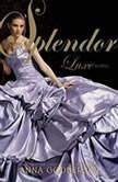 Splendor: A Luxe Novel, Anna Godbersen
