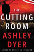 The Cutting Room A Novel, Ashley Dyer