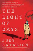 The Light of Days The Untold Story of Women Resistance Fighters in Hitler's Ghettos, Judy Batalion