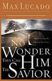 No Wonder They Call Him the Savior Discover Hope In the Unlikeliest Place, Max Lucado