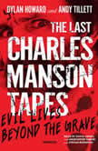 The Last Charles Manson Tapes Evil Lives beyond the Grave, Dylan Howard